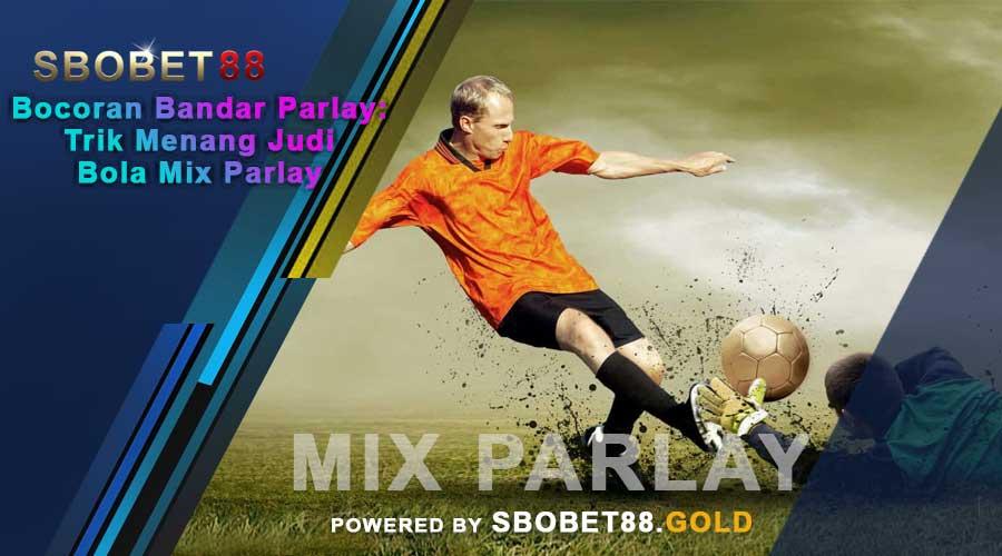 Bocoran Bandar Parlay: Trik Menang Judi Bola Mix Parlay