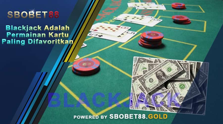 Blackjack Adalah Permainan Kartu Paling Difavoritkan