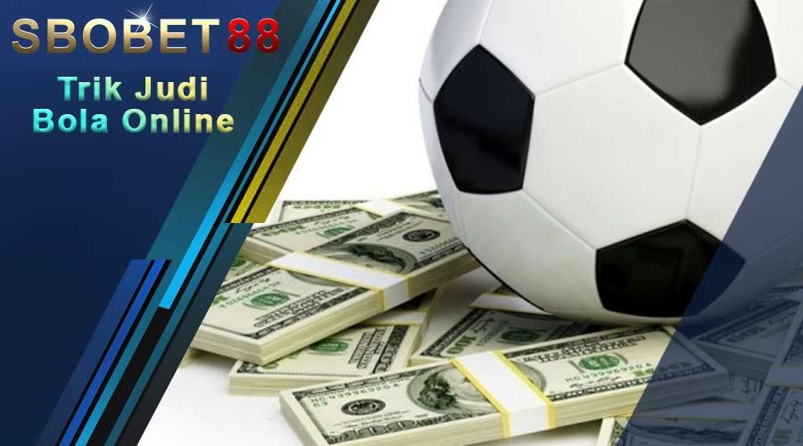 Trik Hasilkan Uang Melalui Online - Judi Bola Online